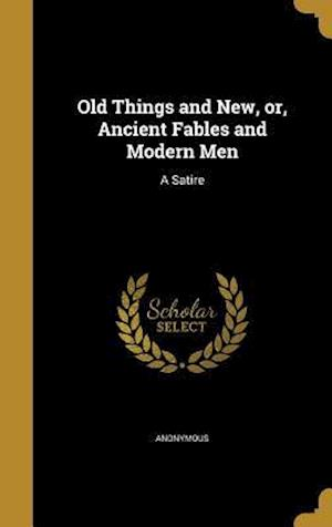Bog, hardback Old Things and New, Or, Ancient Fables and Modern Men