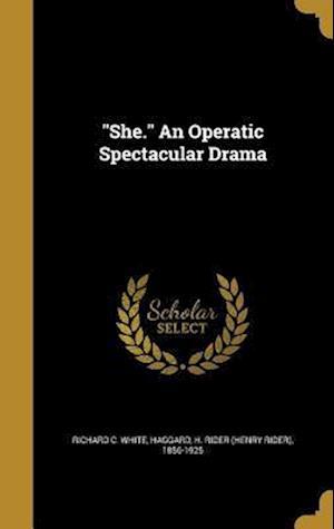 Bog, hardback She. an Operatic Spectacular Drama af Richard C. White