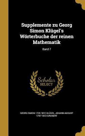 Bog, hardback Supplemente Zu Georg Simon Klugel's Worterbuche Der Reinen Mathematik; Band 7 af Johann August 1797-1872 Grunert, Georg Simon 1739-1812 Klugel