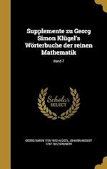 Supplemente Zu Georg Simon Klugel's Worterbuche Der Reinen Mathematik; Band 7 af Johann August 1797-1872 Grunert, Georg Simon 1739-1812 Klugel