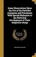 Some Observations Upon the Use of the Particles Antequam and Priusquam with Special Reference to the Historical Development of Their Subjective Usage af Walter 1875- Hullihen
