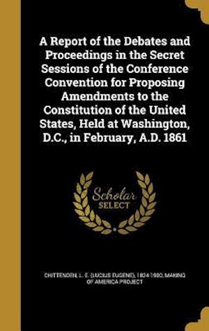Bog, hardback A   Report of the Debates and Proceedings in the Secret Sessions of the Conference Convention for Proposing Amendments to the Constitution of the Unit