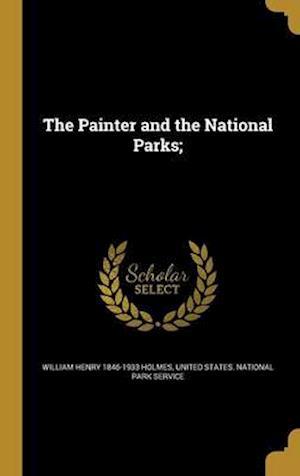 Bog, hardback The Painter and the National Parks; af William Henry 1846-1933 Holmes