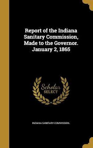 Bog, hardback Report of the Indiana Sanitary Commission, Made to the Governor. January 2, 1865