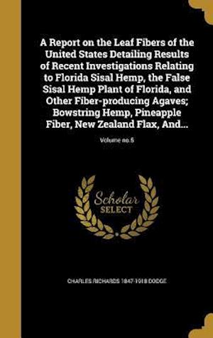 Bog, hardback A Report on the Leaf Fibers of the United States Detailing Results of Recent Investigations Relating to Florida Sisal Hemp, the False Sisal Hemp Plant af Charles Richards 1847-1918 Dodge