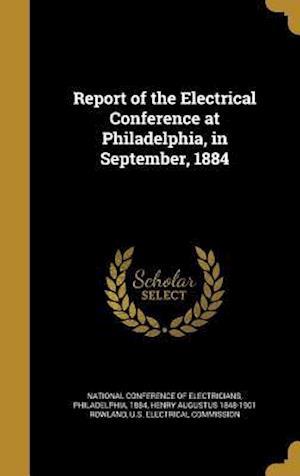 Bog, hardback Report of the Electrical Conference at Philadelphia, in September, 1884 af Henry Augustus 1848-1901 Rowland