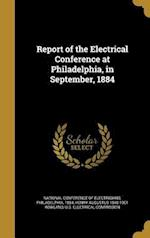 Report of the Electrical Conference at Philadelphia, in September, 1884 af Henry Augustus 1848-1901 Rowland