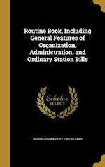 Routine Book, Including General Features of Organization, Administration, and Ordinary Station Bills af Reginald Rowan 1871-1959 Belknap