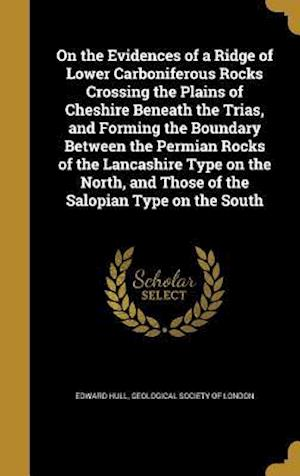 Bog, hardback On the Evidences of a Ridge of Lower Carboniferous Rocks Crossing the Plains of Cheshire Beneath the Trias, and Forming the Boundary Between the Permi af Edward Hull