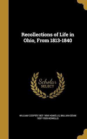 Bog, hardback Recollections of Life in Ohio, from 1813-1840 af William Dean 1837-1920 Howells, William Cooper 1807-1894 Howells