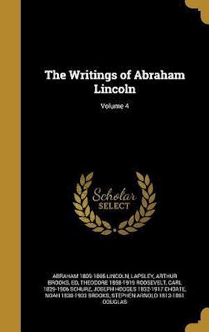 Bog, hardback The Writings of Abraham Lincoln; Volume 4 af Abraham 1809-1865 Lincoln, Theodore 1858-1919 Roosevelt