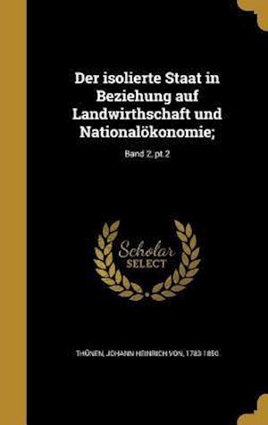 Bog, hardback Der Isolierte Staat in Beziehung Auf Landwirthschaft Und Nationalokonomie;; Band 2, PT.2