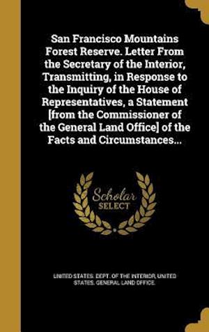 Bog, hardback San Francisco Mountains Forest Reserve. Letter from the Secretary of the Interior, Transmitting, in Response to the Inquiry of the House of Representa
