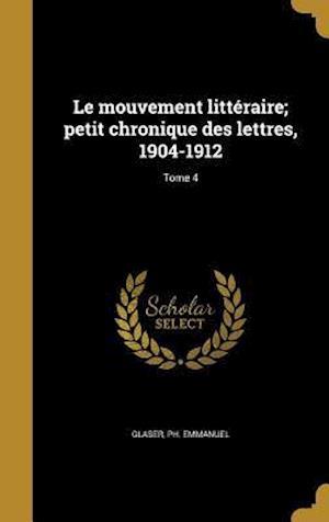 Bog, hardback Le Mouvement Litteraire; Petit Chronique Des Lettres, 1904-1912; Tome 4