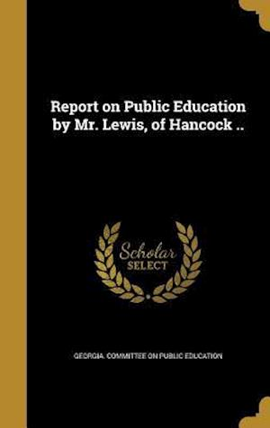 Bog, hardback Report on Public Education by Mr. Lewis, of Hancock ..