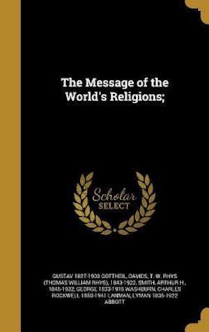 Bog, hardback The Message of the World's Religions; af Gustav 1827-1903 Gottheil