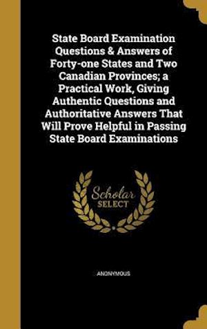 Bog, hardback State Board Examination Questions & Answers of Forty-One States and Two Canadian Provinces; A Practical Work, Giving Authentic Questions and Authorita