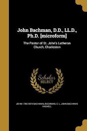 Bog, paperback John Bachman, D.D., LL.D., PH.D. [Microform] af John Bachman Haskell, John 1790-1874 Bachman