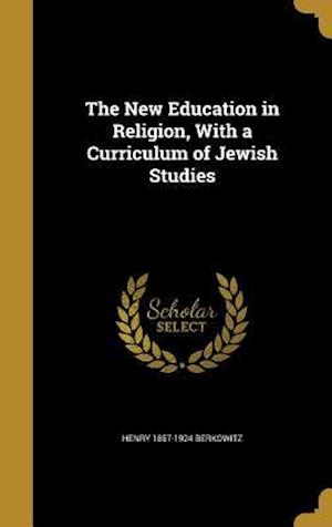 Bog, hardback The New Education in Religion, with a Curriculum of Jewish Studies af Henry 1857-1924 Berkowitz