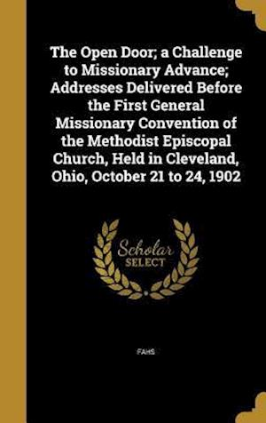 Bog, hardback The Open Door; A Challenge to Missionary Advance; Addresses Delivered Before the First General Missionary Convention of the Methodist Episcopal Church