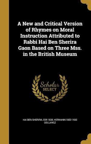 Bog, hardback A New and Critical Version of Rhymes on Moral Instruction Attributed to Rabbi Hai Ben Sherira Gaon Based on Three Mss. in the British Museum af Hermann 1852-1930 Gollancz