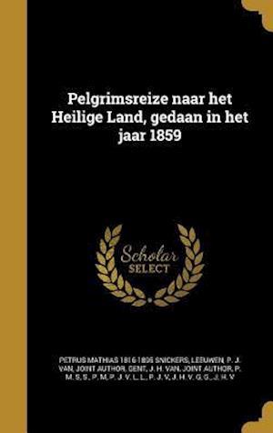 Bog, hardback Pelgrimsreize Naar Het Heilige Land, Gedaan in Het Jaar 1859 af Petrus Mathias 1816-1895 Snickers