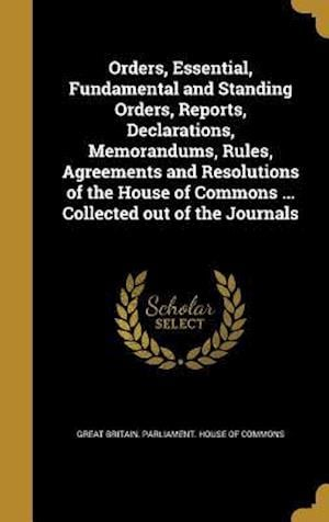 Bog, hardback Orders, Essential, Fundamental and Standing Orders, Reports, Declarations, Memorandums, Rules, Agreements and Resolutions of the House of Commons ...