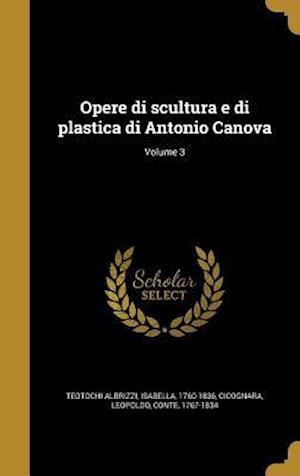 Bog, hardback Opere Di Scultura E Di Plastica Di Antonio Canova; Volume 3