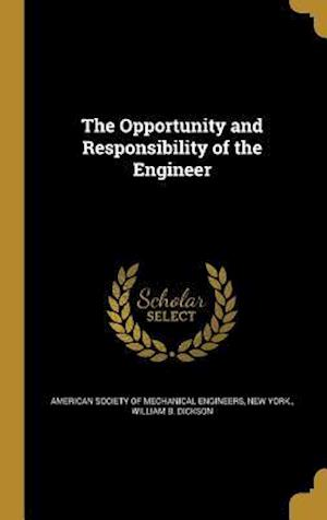 Bog, hardback The Opportunity and Responsibility of the Engineer af William B. Dickson