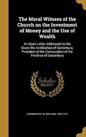 Bog, hardback The Moral Witness of the Church on the Investment of Money and the Use of Wealth