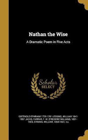 Bog, hardback Nathan the Wise af Gotthold Ephraim 1729-1781 Lessing, William 1841-1907 Jacks