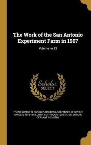 Bog, hardback The Work of the San Antonio Experiment Farm in 1907; Volume No.13 af Frank Burdette Headley