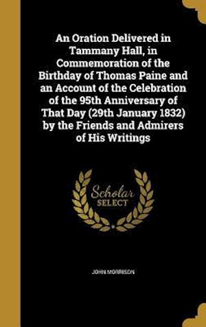 Bog, hardback An Oration Delivered in Tammany Hall, in Commemoration of the Birthday of Thomas Paine and an Account of the Celebration of the 95th Anniversary of Th af John Morrison