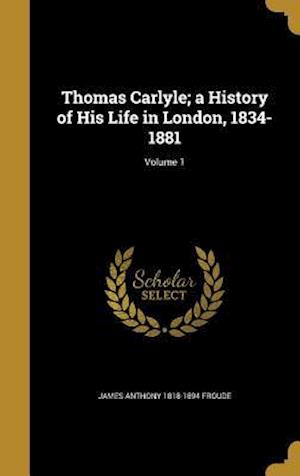 Bog, hardback Thomas Carlyle; A History of His Life in London, 1834-1881; Volume 1 af James Anthony 1818-1894 Froude