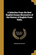 A Selection from the Best English Essays Illustrative of the History of English Prose Style;