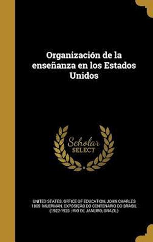 Bog, hardback Organizacion de La Ensenanza En Los Estados Unidos af John Charles 1865- Muerman