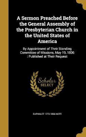 Bog, hardback A Sermon Preached Before the General Assembly of the Presbyterian Church in the United States of America af Eliphalet 1773-1866 Nott
