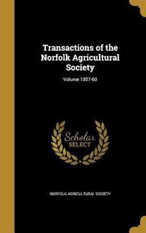 Bog, hardback Transactions of the Norfolk Agricultural Society; Volume 1857-60