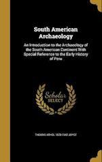 South American Archaeology af Thomas Athol 1878-1942 Joyce