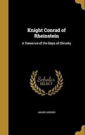 Bog, hardback Knight Conrad of Rheinstein af Julius Ludovici