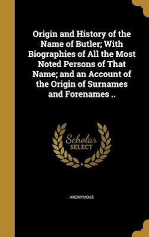 Bog, hardback Origin and History of the Name of Butler; With Biographies of All the Most Noted Persons of That Name; And an Account of the Origin of Surnames and Fo
