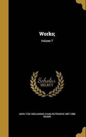 Bog, hardback Works;; Volume 7 af John 1735-1826 Adams, Charles Francis 1807-1886 Adams