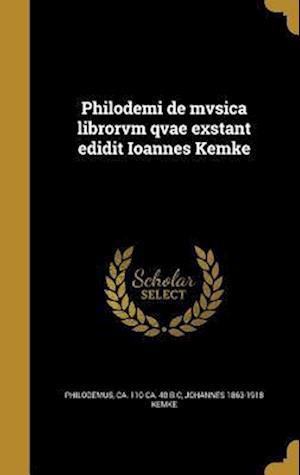 Bog, hardback Philodemi de Mvsica Librorvm Qvae Exstant Edidit Ioannes Kemke af Johannes 1863-1918 Kemke