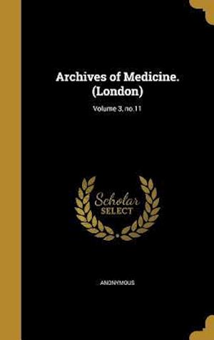 Bog, hardback Archives of Medicine. (London); Volume 3, No.11