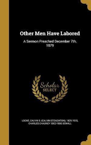 Bog, hardback Other Men Have Labored af Charles Chauncy 1802-1886 Sewall