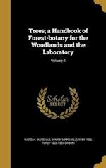 Trees; A Handbook of Forest-Botany for the Woodlands and the Laboratory; Volume 4 af Percy 1865-1931 Groom