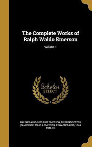 Bog, hardback The Complete Works of Ralph Waldo Emerson; Volume 1 af Ralph Waldo 1803-1882 Emerson