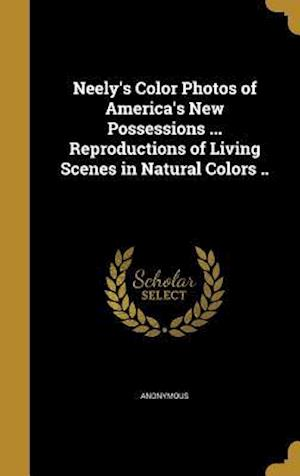 Bog, hardback Neely's Color Photos of America's New Possessions ... Reproductions of Living Scenes in Natural Colors ..