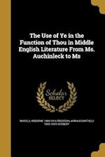 The Use of Ye in the Function of Thou in Middle English Literature from Ms. Auchinleck to MS af Arthur Garfield 1880-1954 Kennedy, Russell Osborne 1889-1916 Stidston