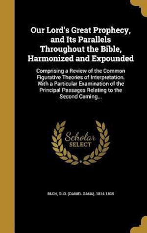 Bog, hardback Our Lord's Great Prophecy, and Its Parallels Throughout the Bible, Harmonized and Expounded